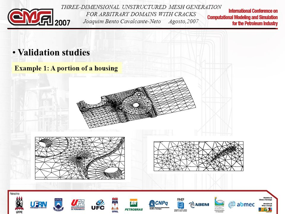 Validation studies Example 1: A portion of a housing THREE-DIMENSIONAL UNSTRUCTURED MESH GENERATION FOR ARBITRARY DOMAINS WITH CRACKS Joaquim Bento Cavalcante-NetoAgosto,2007