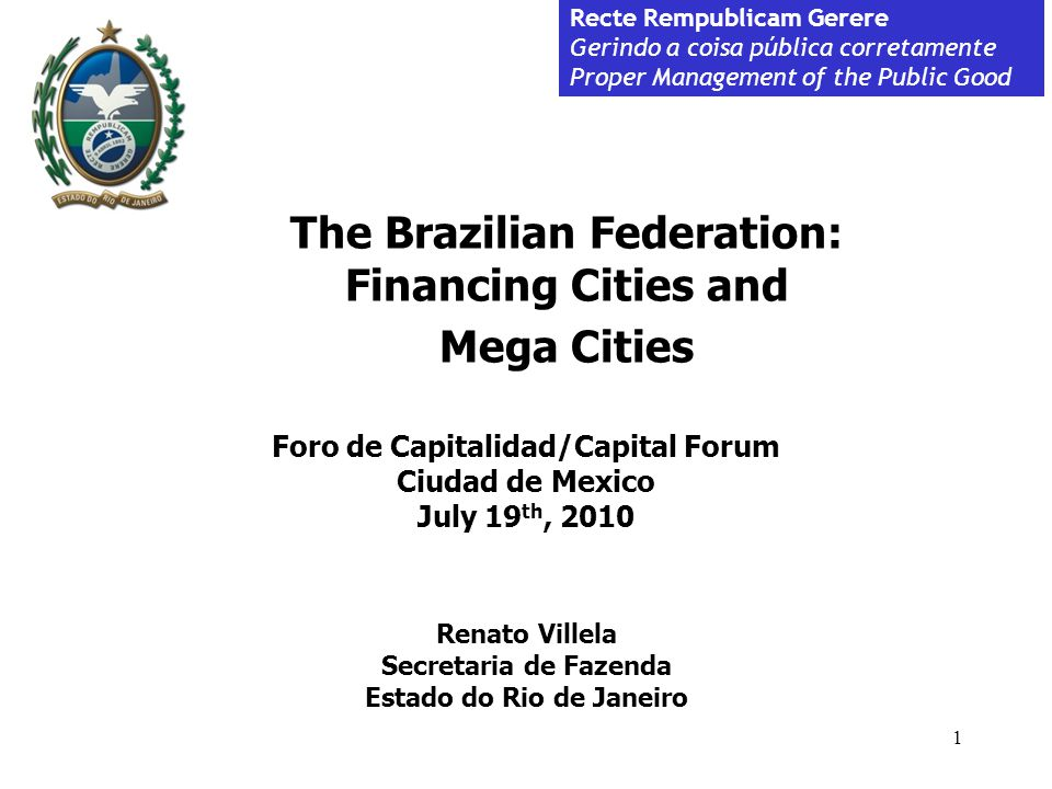 Recte Rempublicam Gerere Gerindo a coisa pública corretamente Proper Management of the Public Good 2 Background Financing the Cities Large and Mega Cities Main Services Other Relevant Issues Final Remarks