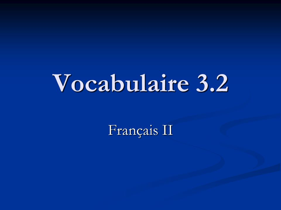 Vocabulaire 3.2 Français II