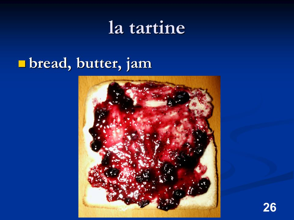 26 la tartine bread, butter, jam bread, butter, jam