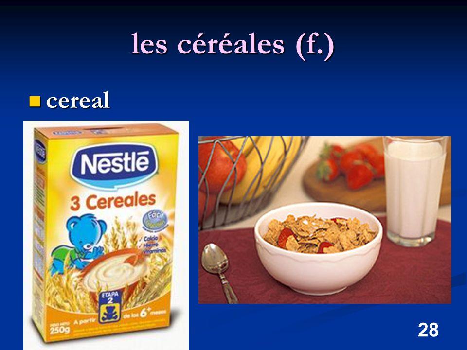 28 les céréales (f.) cereal cereal