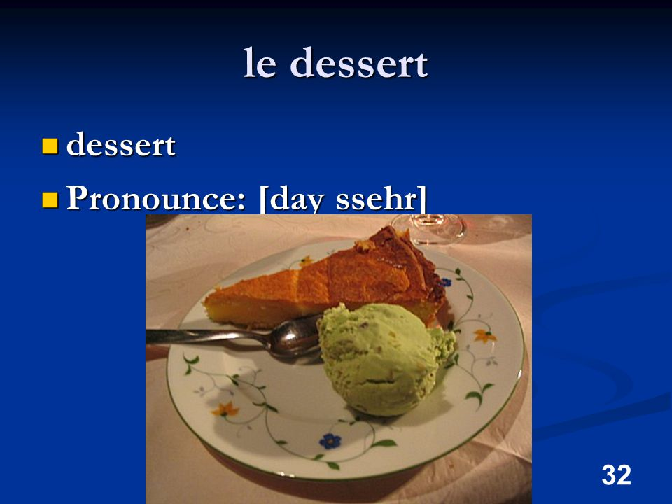 32 le dessert dessert dessert Pronounce: [day ssehr] Pronounce: [day ssehr]