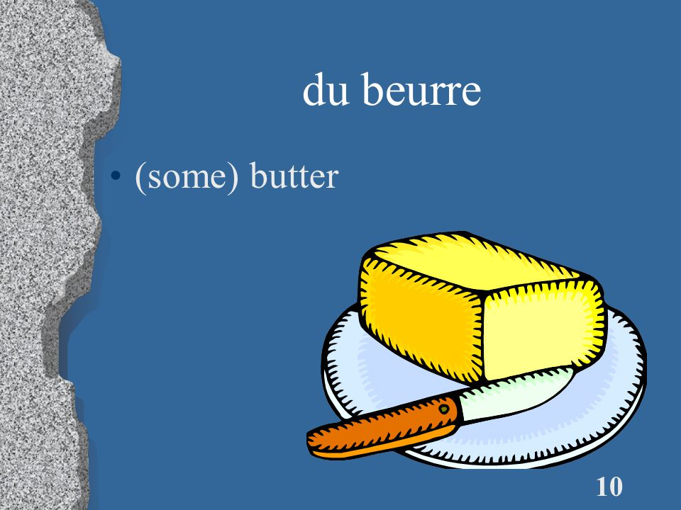 10 du beurre (some) butter