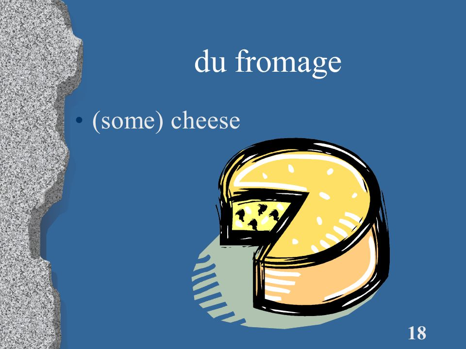 18 du fromage (some) cheese
