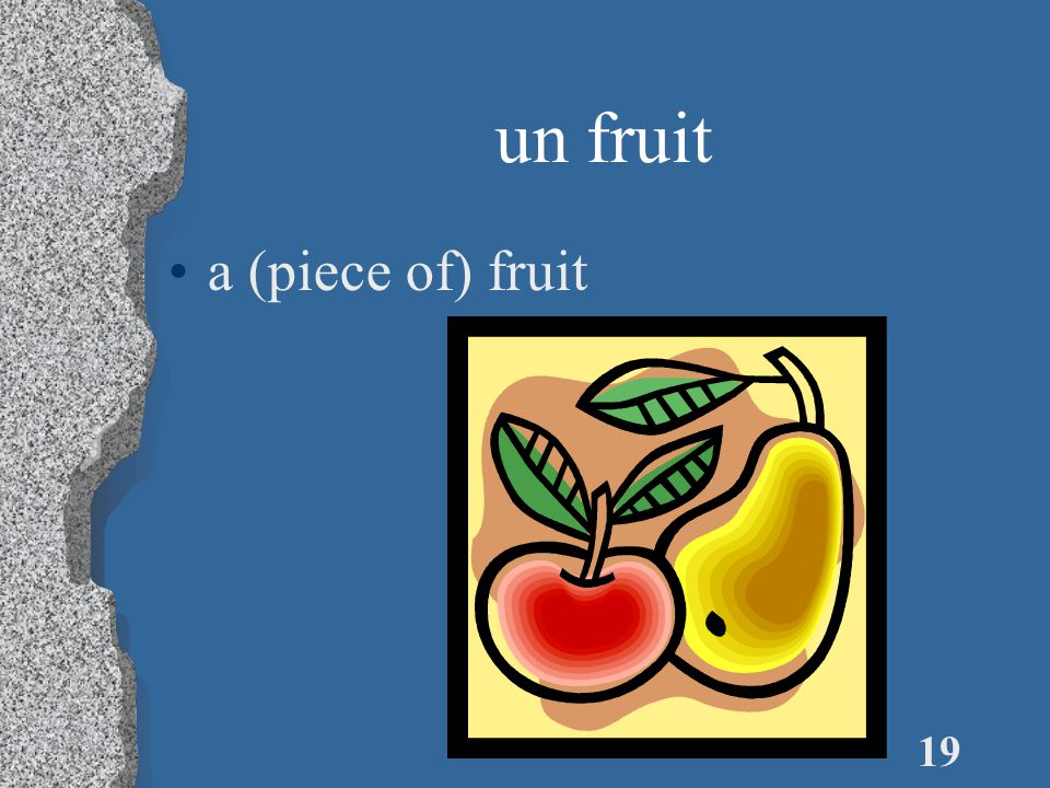 19 un fruit a (piece of) fruit