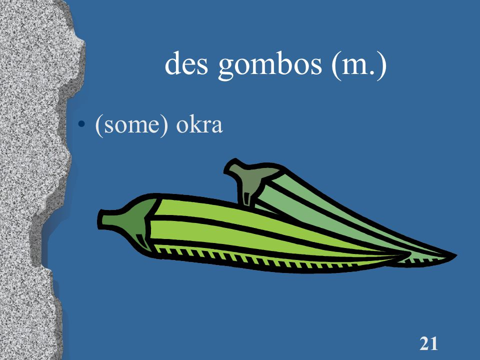 21 des gombos (m.) (some) okra