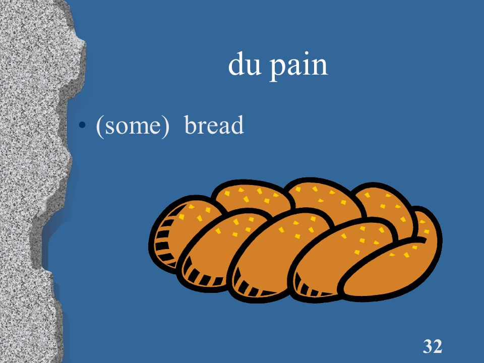 32 du pain (some) bread