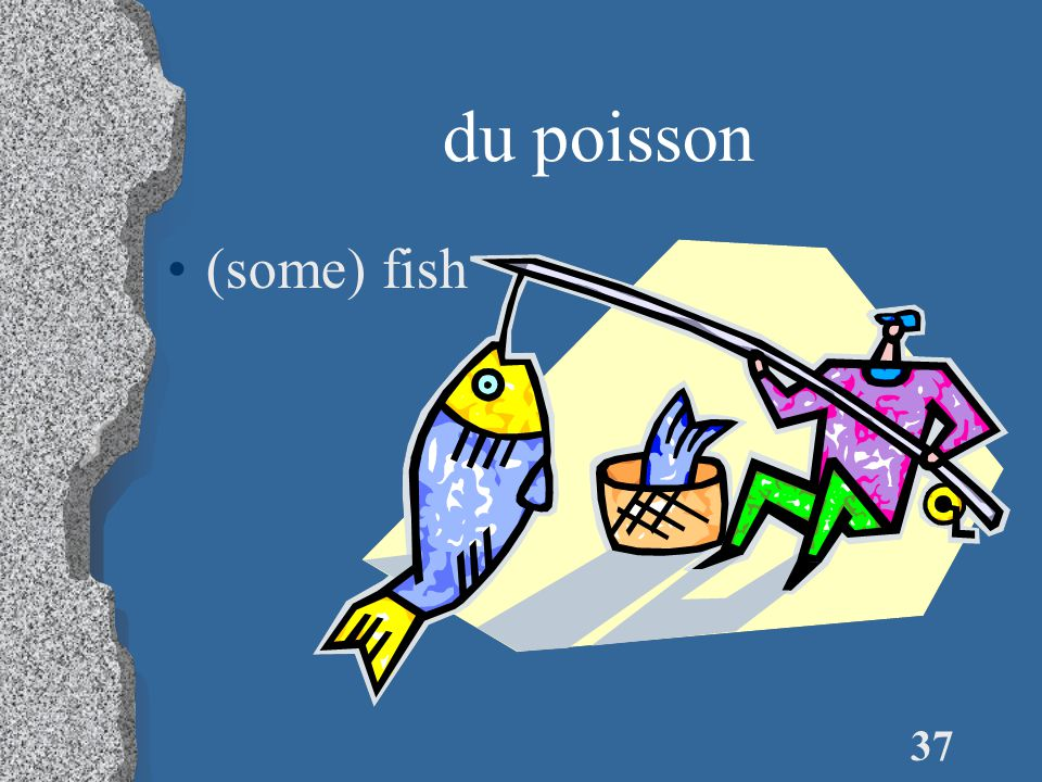 37 du poisson (some) fish