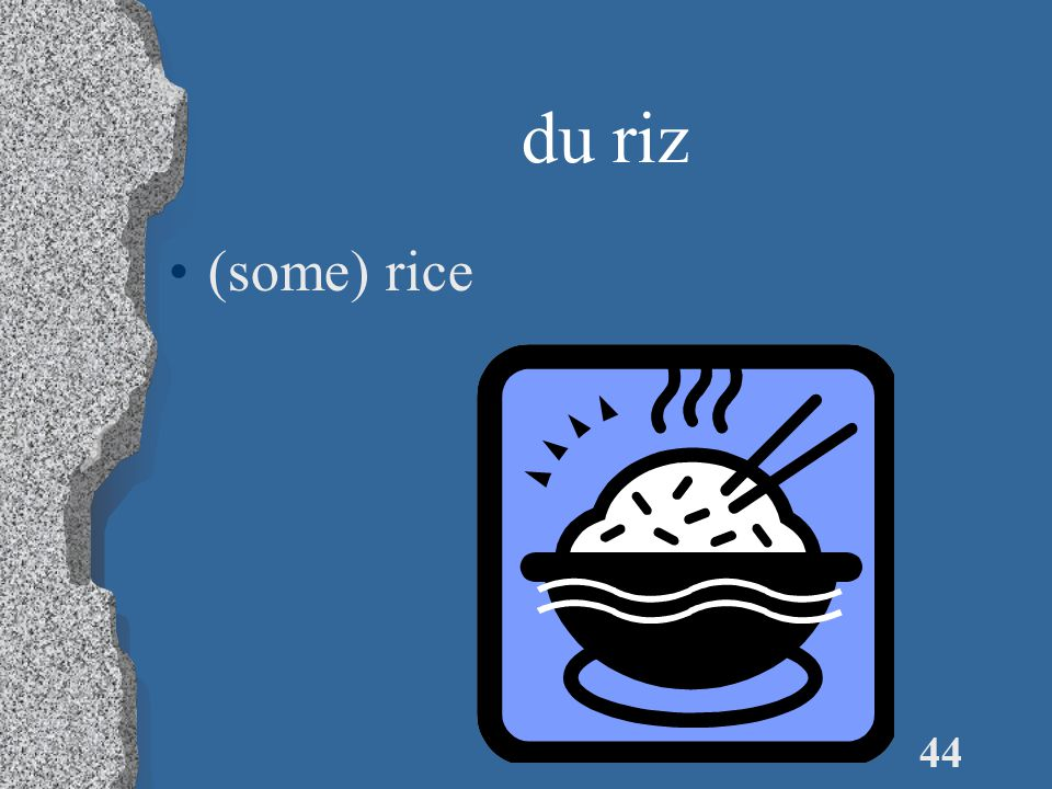 44 du riz (some) rice