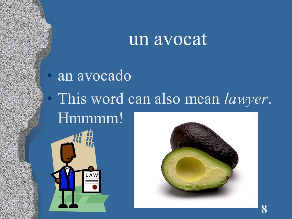 8 un avocat an avocado This word can also mean lawyer. Hmmmm!