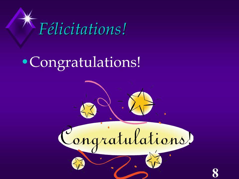 8 Félicitations! Congratulations!
