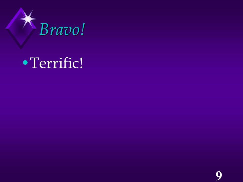 9 Bravo! Terrific!