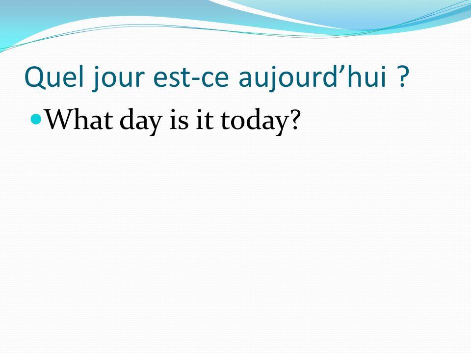 Quel jour est-ce aujourd'hui ? What day is it today?