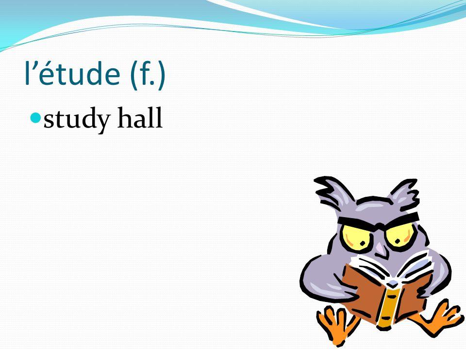 l'étude (f.) study hall