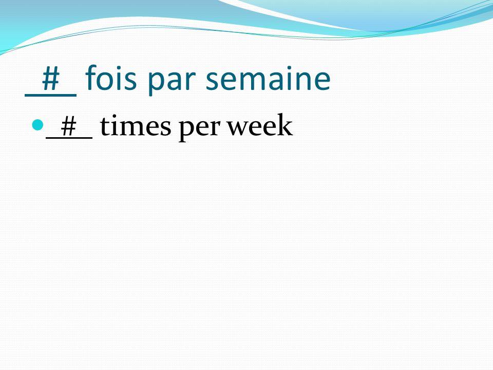 # fois par semaine # times per week