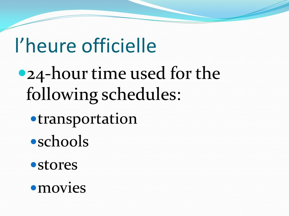 l'heure officielle 24-hour time used for the following schedules: transportation schools stores movies