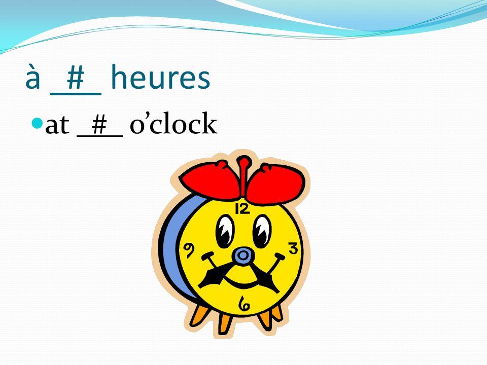 à # heures at # o'clock