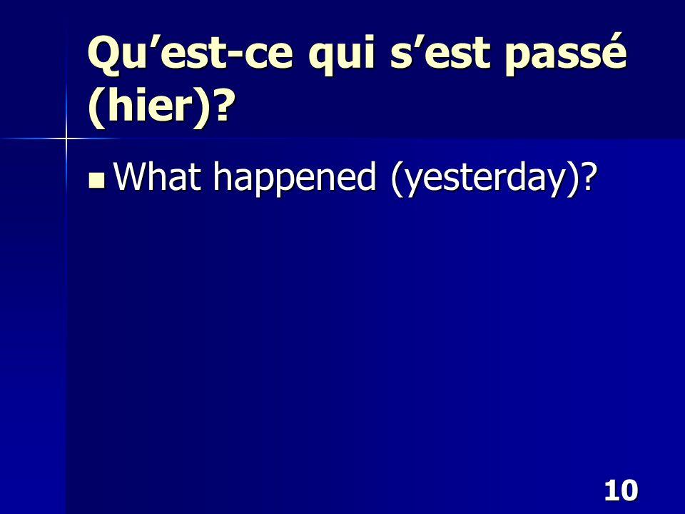10 Qu'est-ce qui s'est passé (hier)? What happened (yesterday)? What happened (yesterday)?