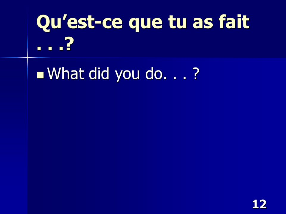 12 Qu'est-ce que tu as fait...? What did you do... ? What did you do... ?