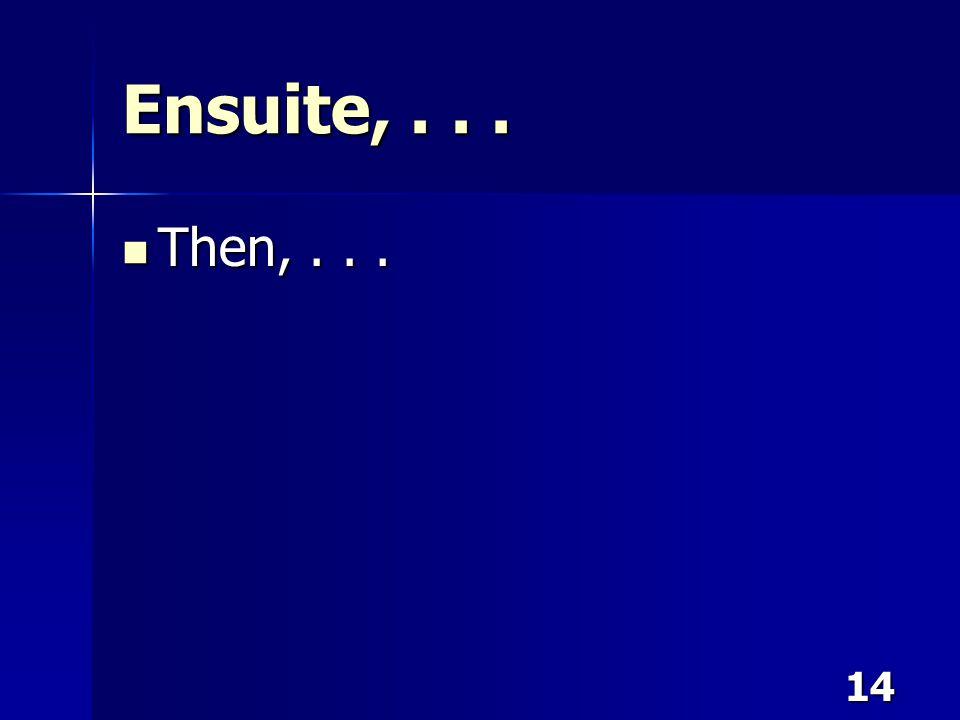 14 Ensuite,... Then,... Then,...