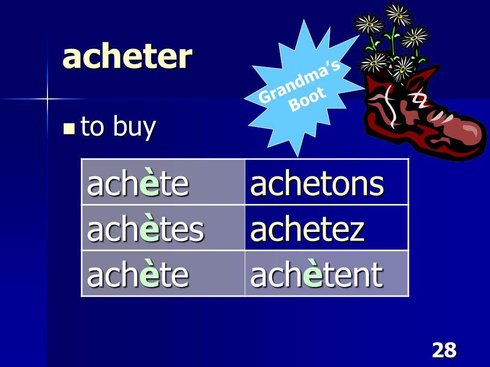 28 acheter to buy to buy achète achetons achètes achetez achète achètent Grandma's Boot