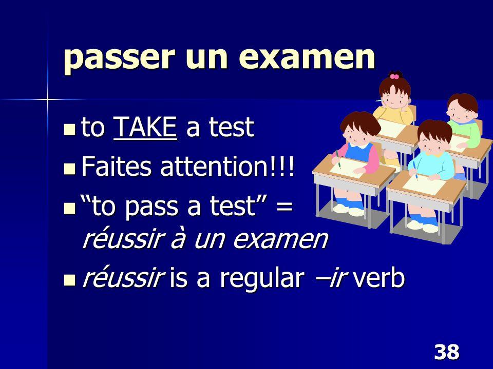 """38 passer un examen to TAKE a test to TAKE a test Faites attention!!! Faites attention!!! """"to pass a test"""" = réussir à un examen """"to pass a test"""" = ré"""