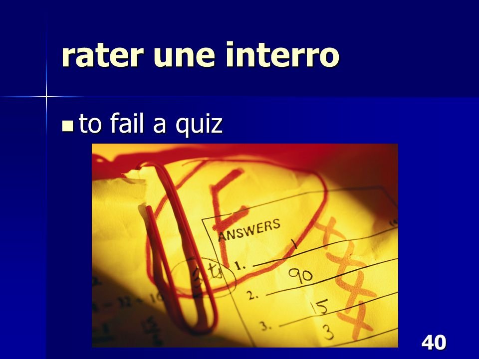 40 rater une interro to fail a quiz to fail a quiz