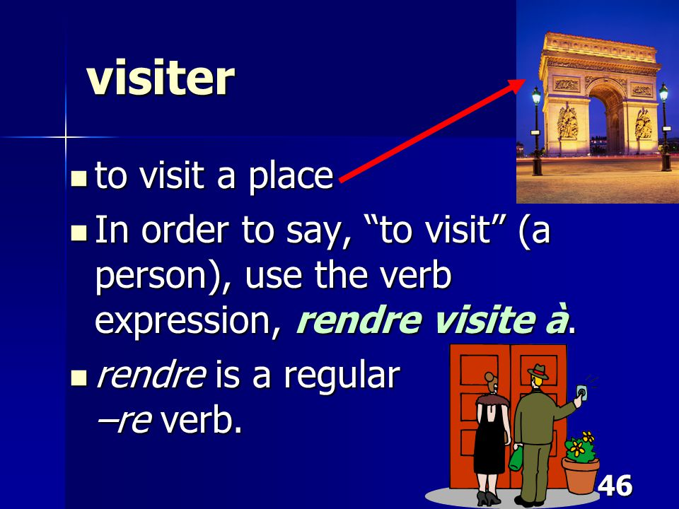 """46 visiter to visit a place to visit a place In order to say, """"to visit"""" (a person), use the verb expression, rendre visite à. In order to say, """"to vi"""
