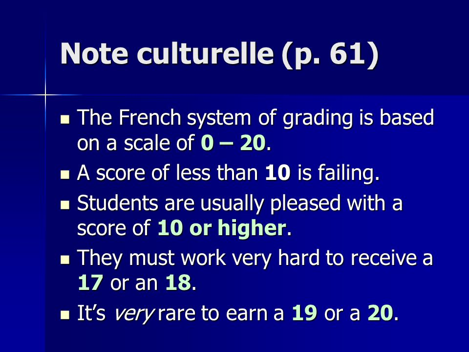 Note culturelle (p. 61) The French system of grading is based on a scale of 0 – 20. The French system of grading is based on a scale of 0 – 20. A scor
