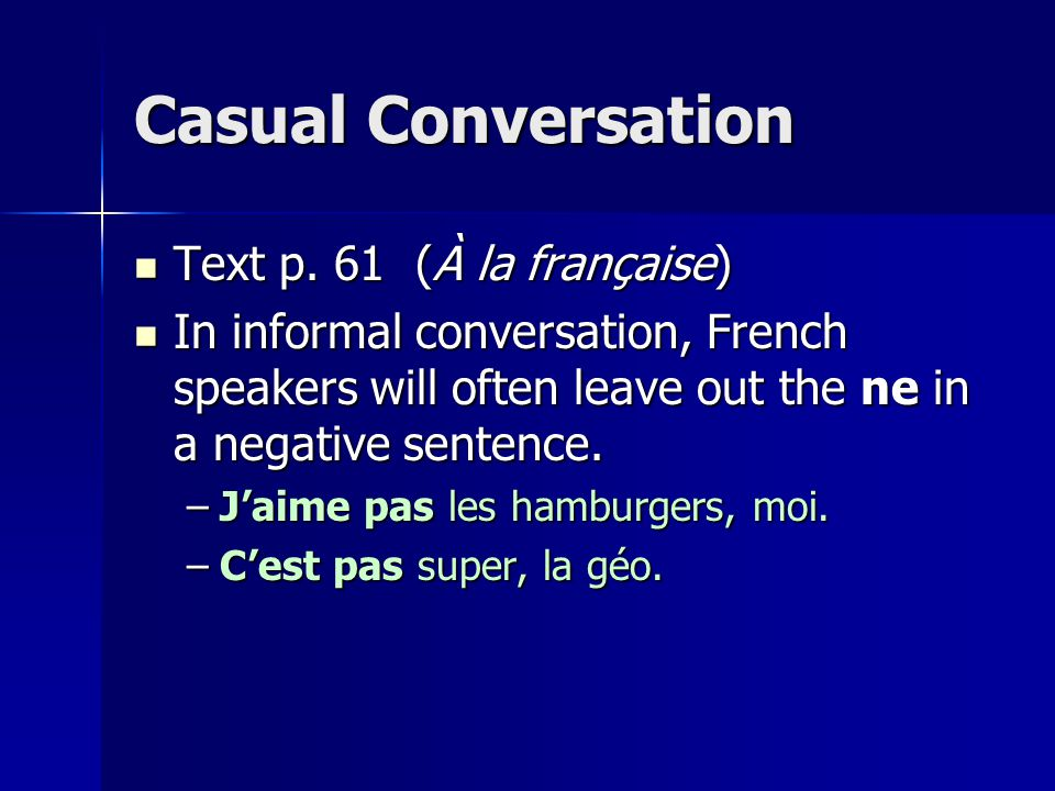 Casual Conversation Text p. 61 (À la française) Text p. 61 (À la française) In informal conversation, French speakers will often leave out the ne in a
