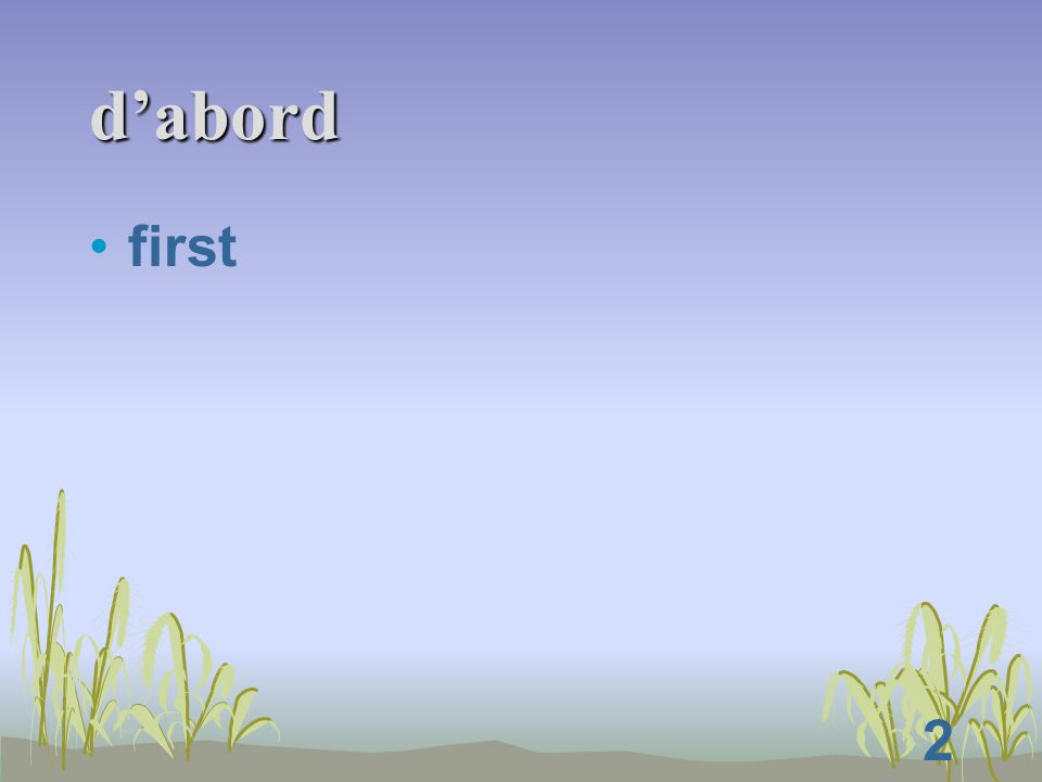 2 d'abord first