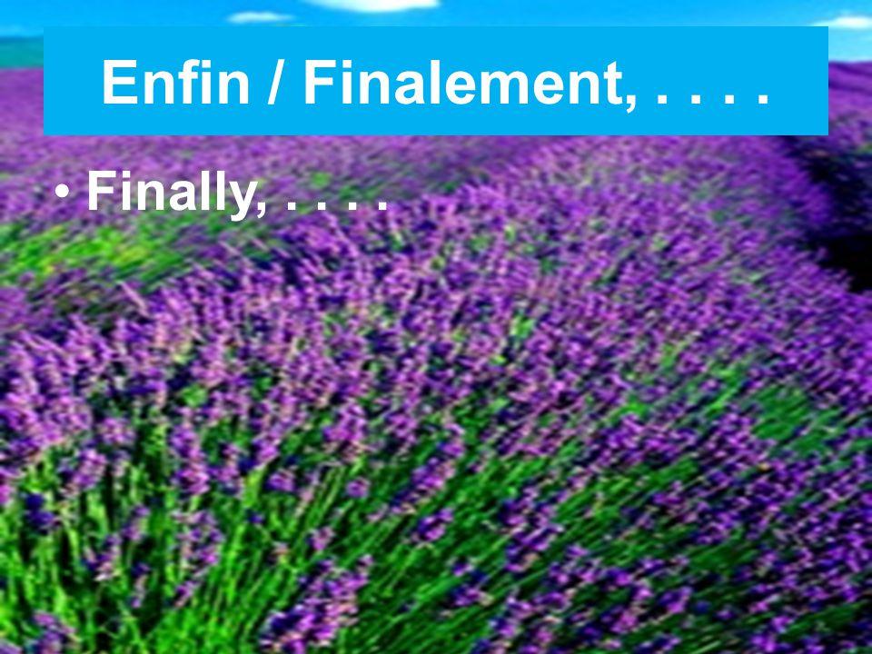 Enfin / Finalement,.... Finally,....