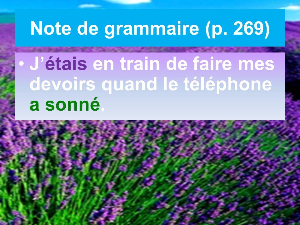 Note de grammaire (p. 269) J'étais en train de faire mes devoirs quand le téléphone a sonné.