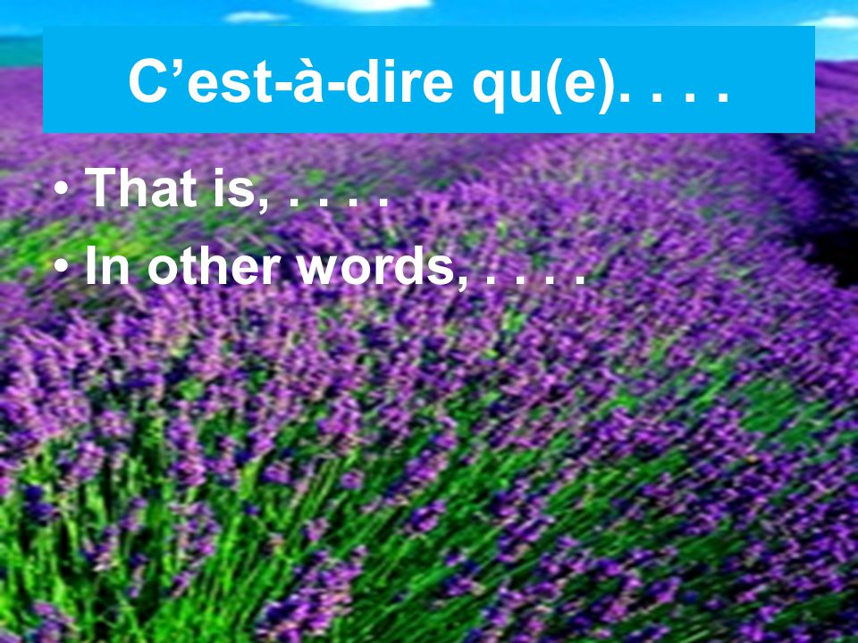 C'est-à-dire qu(e).... That is,.... In other words,....