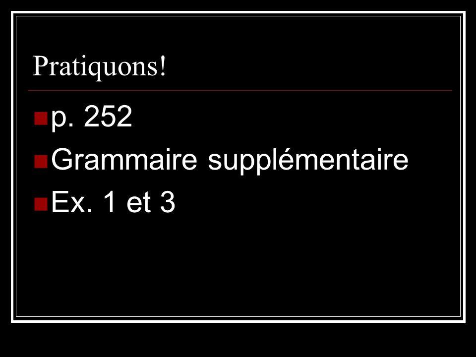 Pratiquons! p. 252 Grammaire supplémentaire Ex. 1 et 3
