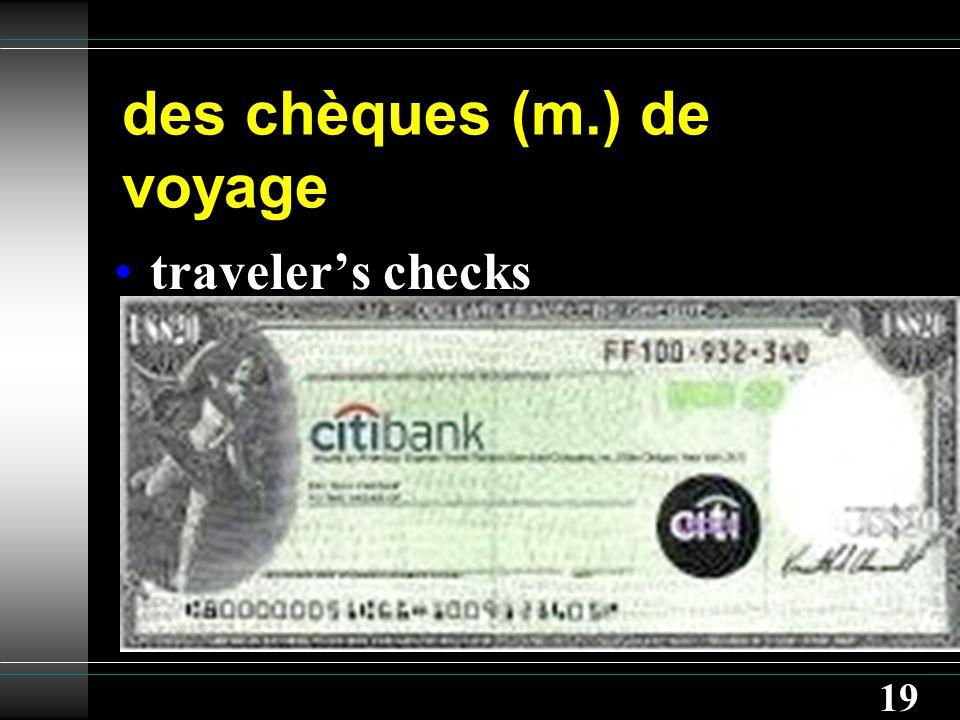 19 des chèques (m.) de voyage traveler's checks