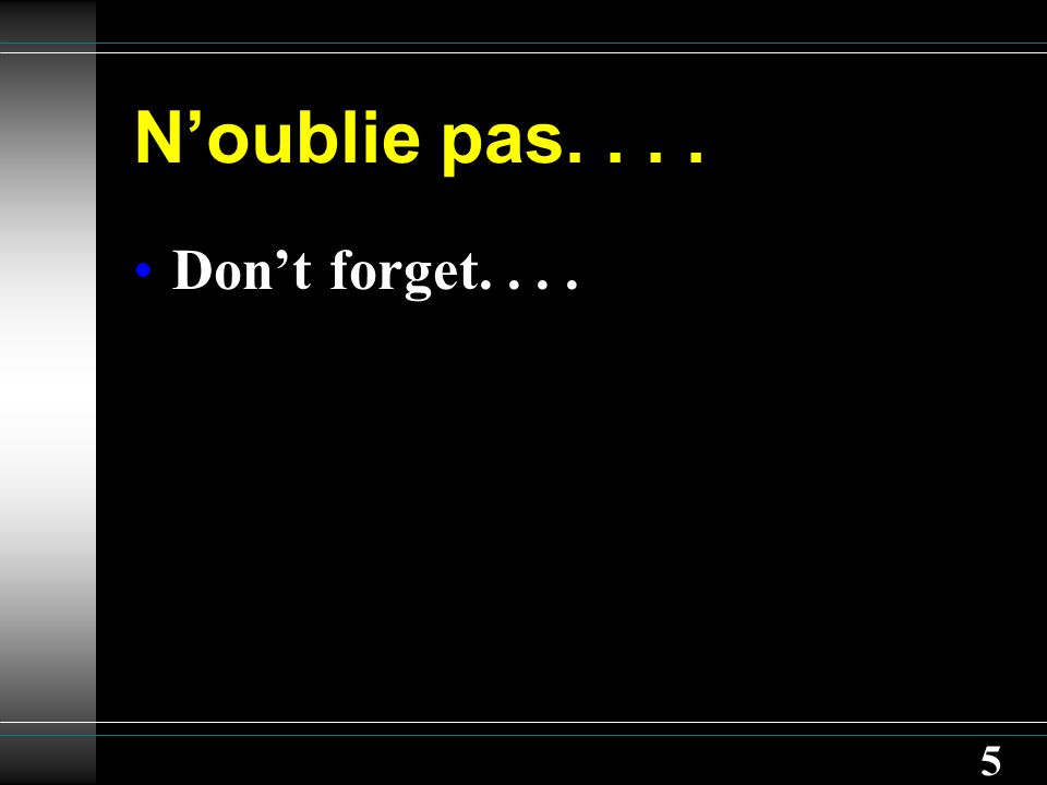 5 N'oublie pas.... Don't forget....
