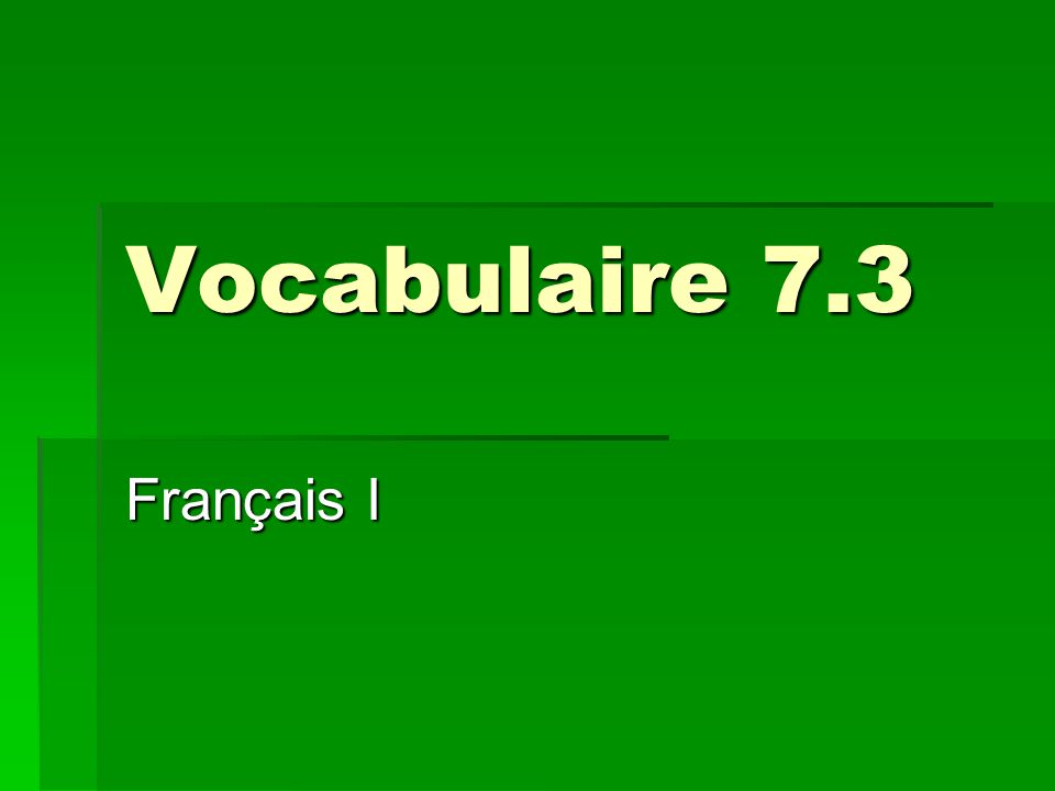 Vocabulaire 7.3 Français I