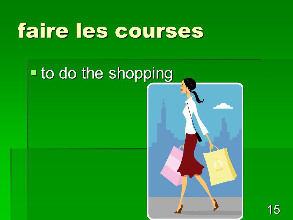 15 faire les courses  to do the shopping