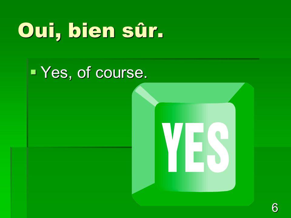 6 Oui, bien sûr.  Yes, of course.