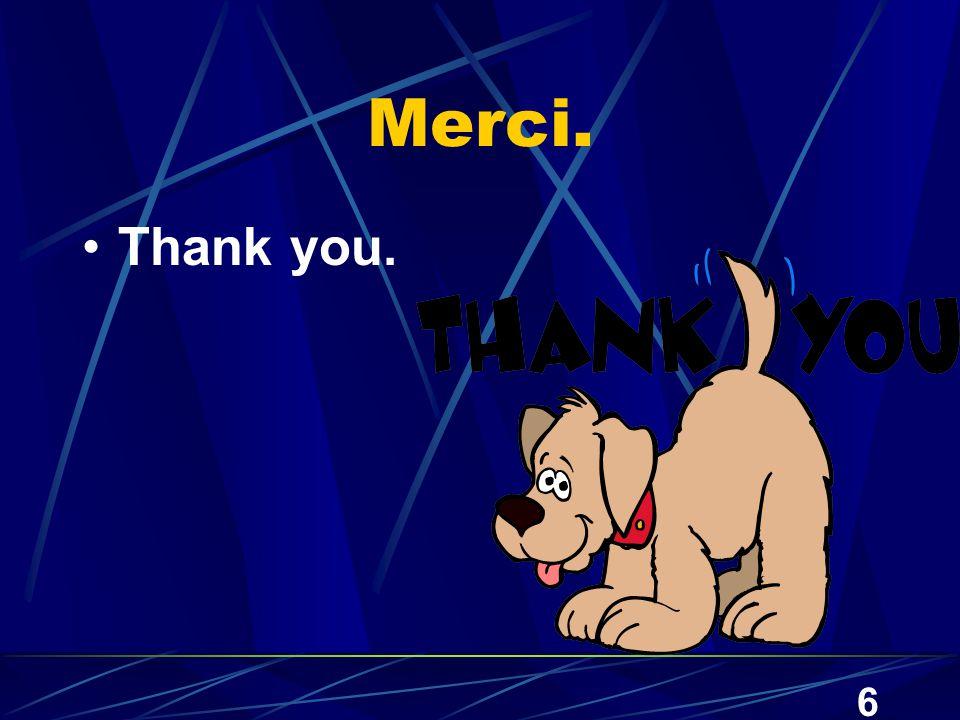 6 Merci. Thank you.