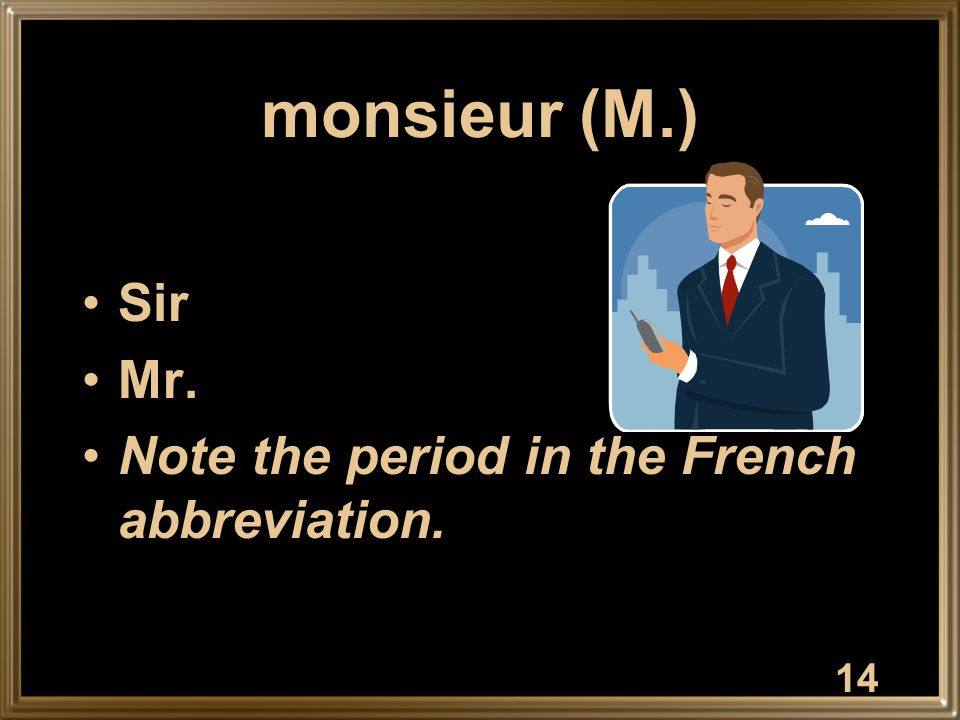 monsieur (M.) Sir Mr. Note the period in the French abbreviation. 14