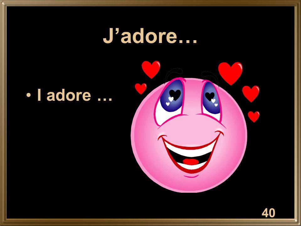 J'adore… I adore … 40