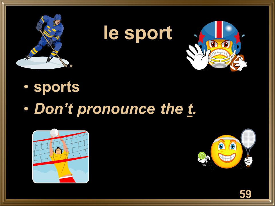 le sport sports Don't pronounce the t. 59