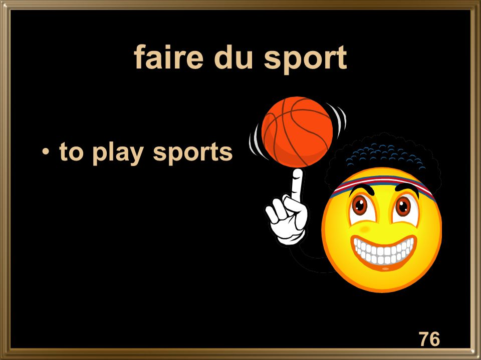 faire du sport to play sports 76