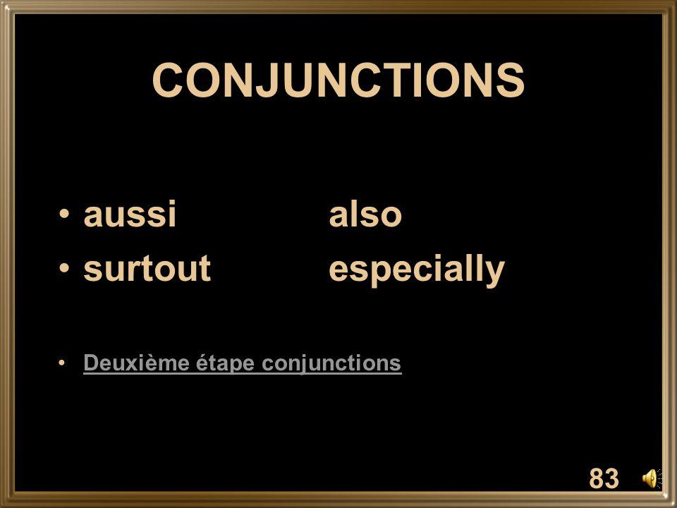 CONJUNCTIONS aussialso surtoutespecially Deuxième étape conjunctions 83