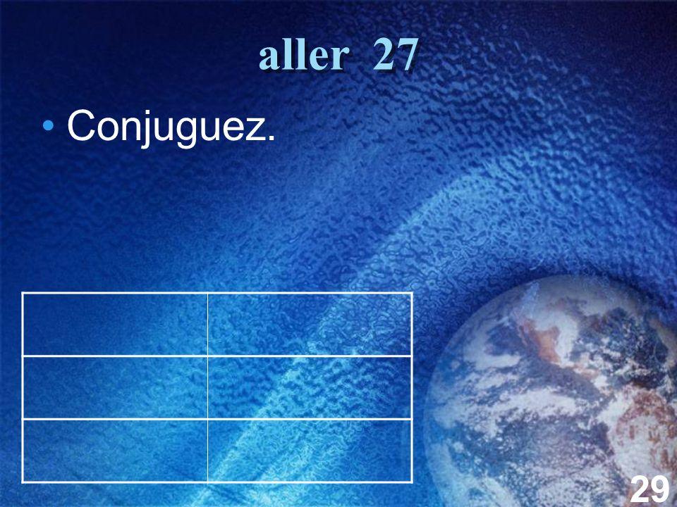 29 aller 27 Conjuguez.