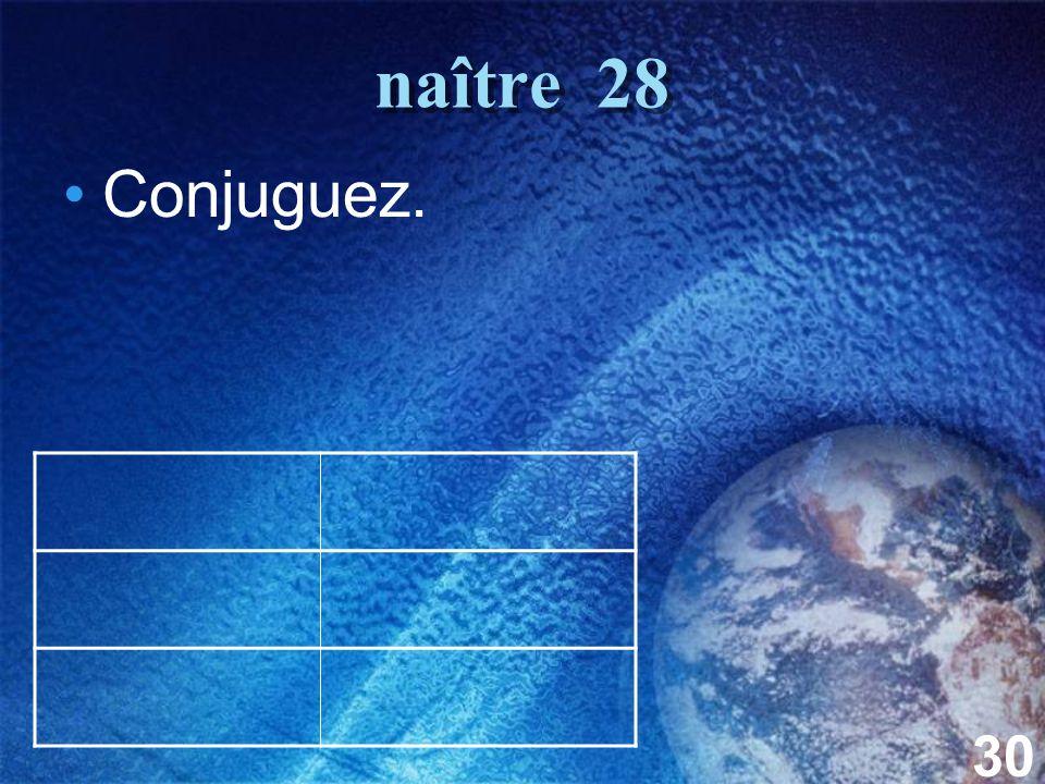 30 naître 28 Conjuguez.