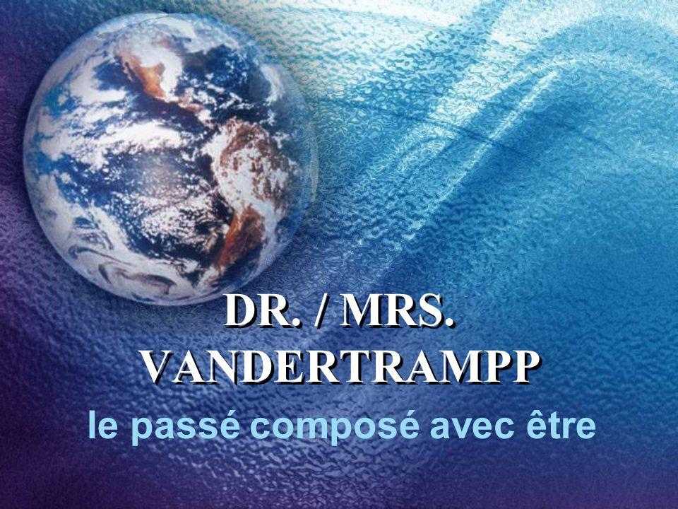 DR. / MRS. VANDERTRAMPP le passé composé avec être