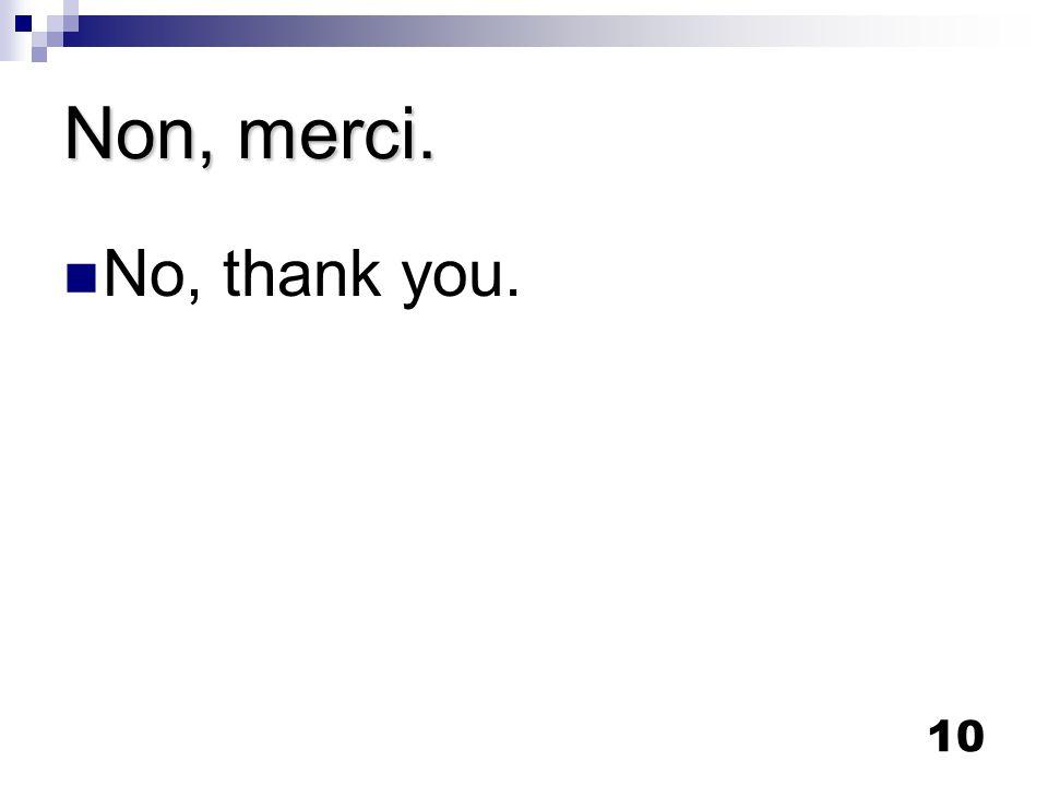 10 Non, merci. No, thank you.